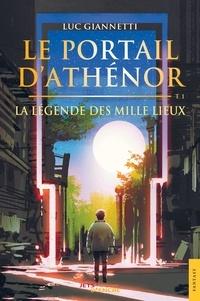 Luc Giannetti - Le portail d'Athénor - Tome 1, Les Mille Lieux.