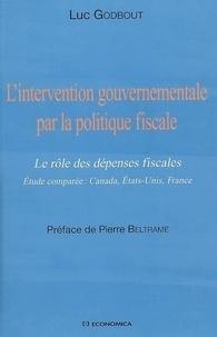 Luc Godbout - L'intervention gouvernementale par la politique fiscale - Le rôle des dépenses fiscales Etude comparée : Canada, Etats-Unis, France.