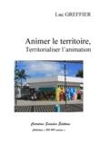 Luc Greffier - Animer le territoire, territorialiser l'animation.
