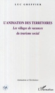 Luc Greffier - L'animation des territoires. - Les villages de vacances du tourisme social.