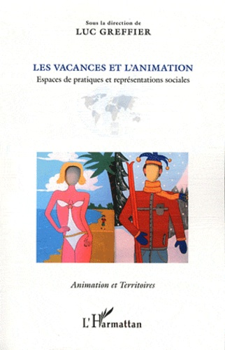Luc Greffier - Les vacances et l'animation - Espaces de pratiques et représentations sociales.