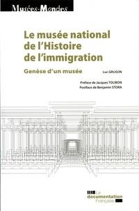 Luc Gruson - Le musée national de l'histoire de l'immigration - Genèse d'un musée.