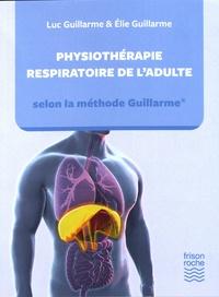 Luc Guillarme et Elie Guillarme - Physiothérapie respiratoire de l'adulte selon la méthode Guillarme.