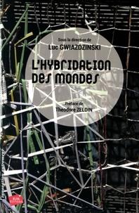 Luc Gwiazdzinski - L'hybridation des mondes - Territoires et organisations à l'épreuve de l'hybridation.