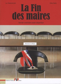 Luc Gwiazdzinski et Gilles Rabin - La Fin des maires - Dernier inventaire avant disparition.