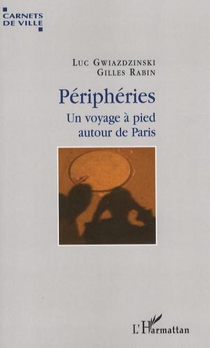 Luc Gwiazdzinski et Gilles Rabin - Périphéries - Un voyage à pied autour de Paris.