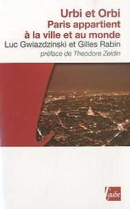 Luc Gwiazdzinski et Gilles Rabin - Urbi et Orbi - Paris appartient à la ville et au monde.