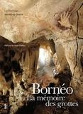 Luc-Henri Fage et Jean-Michel Chazine - Bornéo la mémoire des grottes.