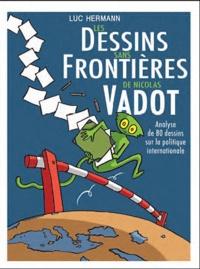 Luc Hermann - Les dessins sans frontières de Nicolas Vadot - Un autre regard sur la politique étrangère.