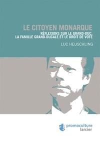 Le citoyen monarque - Réflexions sur le Grand-duc, la famille grand-ducale et le droit de vote.pdf