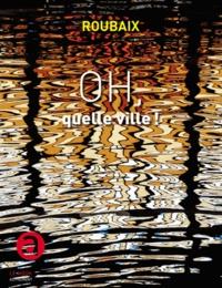 Roubaix- Oh, quelle ville ! - Luc Hossepied pdf epub