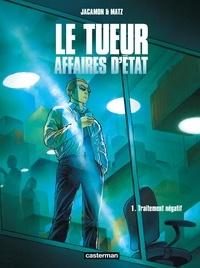 Luc Jacamon et  Matz - Le tueur, Affaires d'Etat Tome 1 : Traitement négatif.