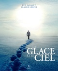 Luc Jacquet et Claude Lorius - La glace et le ciel.