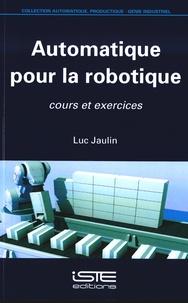 Luc Jaulin - Automatique pour la robotique - Cours et exercices.