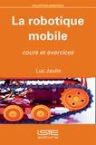 Luc Jaulin - La robotique mobile - Cours et exercices.