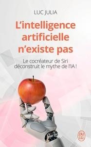 Luc Julia - L'intelligence artificielle n'existe pas - Le cocréateur de Siri déconstruit le mythe de l'IA !.