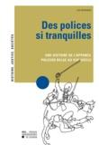 Luc Keunings - Des polices si tranquilles - Une histoire de l'appareil policier belge au XIXe siècle.