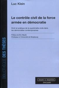 Luc Klein - Le contrôle civil de la force armée en démocratie - Droit et pratique de la suprématie civile dans les démocraties européennes.