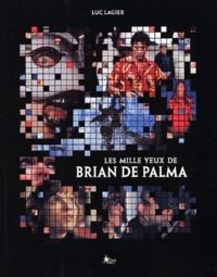 Luc Lagier - Les mille yeux de Brian de Palma.