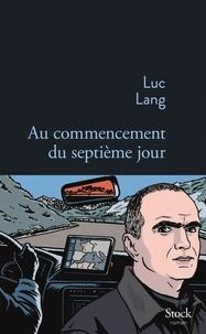 Luc Lang - Au commencement du septième jour.