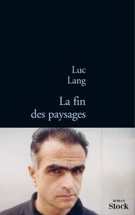 Luc Lang - La fin des paysages.