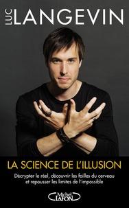 La science de lillusion - Décrypter le réel, découvrir les failles du cerveau et repousser les limites de l'impossible.pdf