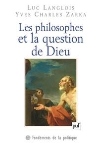 Luc Langlois et Yves Charles Zarka - Les philosophes et la question de Dieu.
