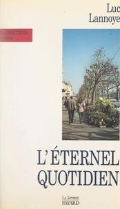 Luc Lannoye - L'Éternel quotidien.