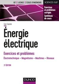 Luc Lasne - Energie électrique - Exercices et problèmes - 3e éd. - Électrotechnique, magnétisme, machines, réseaux.