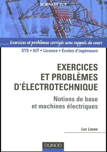 Luc Lasne - Exercices et problèmes d'électrotechnique - Notions de bases et machines électriques.