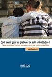 Luc Laurent - Quel avenir pour les pratiques de soin en institution ?.