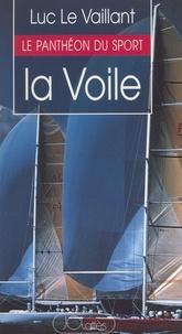 Luc Le Vaillant et Olivier Barrot - La voile : quinze portraits de marins modernes.