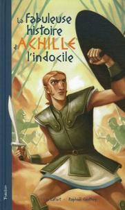 La fabuleuse histoire dAchille lIndocile - Telle ici, quà Luc Lefort la dictèrent, au large de Troie, les sirènes du mythe grec.pdf