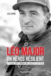 Forum gratuit de téléchargement d'ebook Léo Major, un héros résilient  - L'homme qui libéra une ville à lui seul par Luc Lépine