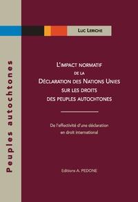 Luc Leriche - L'impact normatif de la Déclaration des Nations Unies sur les droits des peuples autochtones.