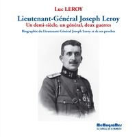 Luc Leroy - Lieutenant-Général Joseph Leroy - Un demi-siècle, un général, deux guerres.