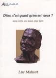 Luc Mahaut - Dites, c'est quand qu'on est vieux ? - Mon corps, ses maux, mes mots.