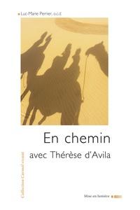 En chemin avec Thérèse d'Avila - Luc-Marie Perrier |