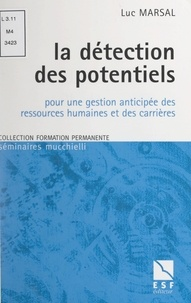 Luc Marsal et Lionel Bellenger - La détection des potentiels - Pour une gestion anticipée des ressources humaines et des carrières.