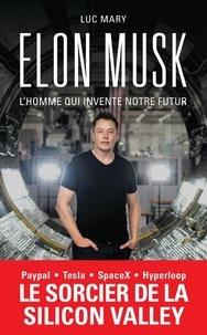 Luc Mary - Elon Musk - L'homme qui invente notre futur.