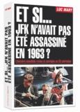 Luc Mary - Et si... JFK n'avait pas été assassiné en 1963 ? - L'histoire mondiale revue et corrigée en 20 uchronies.