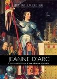 Luc Mary - Jeanne d'Arc - L'incroyable destin d'une hérïne éternelle.