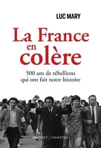 Luc Mary - La France en colère - 500 ans de rébellions qui ont fait notre histoire.