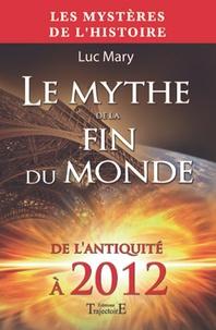 Luc Mary - Le mythe de la fin du monde - De l'Antiquité à 2012.