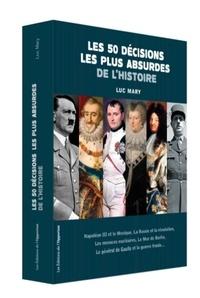 Luc Mary - Les 50 décisions les plus absurdes de l'histoire.