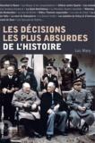 Luc Mary - Les décisions les plus absurdes de l'histoire.