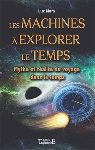 Luc Mary - Les machines à explorer le temps - Mythe et réalité du voyage dans le temps.