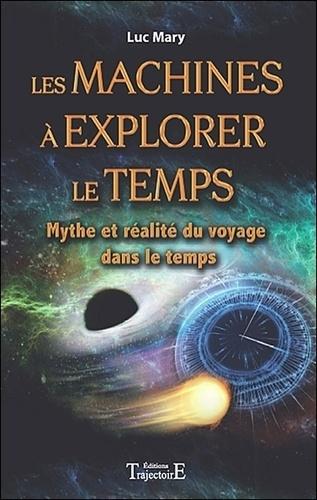Les Machines A Explorer Le Temps Mythe Et Realite Du Voyage Dans Le Temps