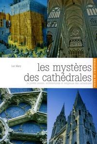 Luc Mary - Les mystères des cathédrales - La portée sociale, architecturale et religieuse des cathédrales.