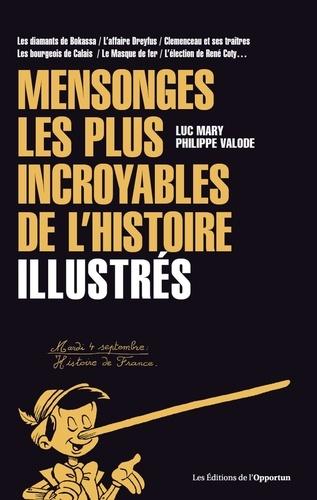 Luc Mary et Philippe Valode - Mensonges les plus incroyables de l'histoire - Illustrés.